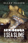 Sex, Drugs, and Sea Slime by Ellen J. Prager