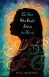 The Girl Who Could Silence the Wind by Meg Medina