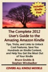 The Complete 2012 User's Guide to the Amazing Amazon Kindle: Covers All Current Kindles Including the Kindle Fire, Kindle Touch, Kindle Keyboard, and Kindle