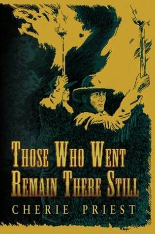 Those Who Went Remain There Still by Cherie Priest