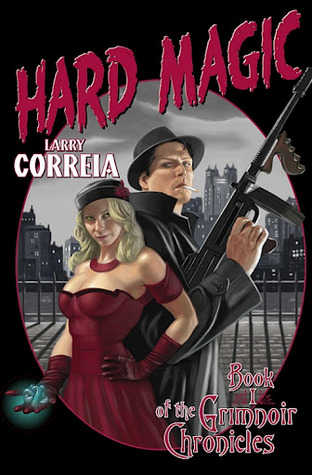 Hard Magic (Grimnoir Chronicles) - Larry Correia