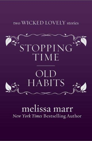 Stopping Time and Old Habits (Wicked Lovely #2.5-.6)