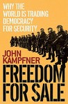 Freedom for Sale: Why the World Is Trading Democracy for Security