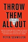 Throw Them All Out: How Politicians and Their Friends Get Rich Off of Insider Stock Tips, Land Deals, and Cronyism That Would Send the Rest of Us to Prison
