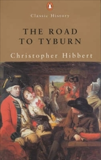 The Road To Tyburn: The Story Of Jack Sheppard And The Eighteenth Century Underworld (Penguin Classic History)