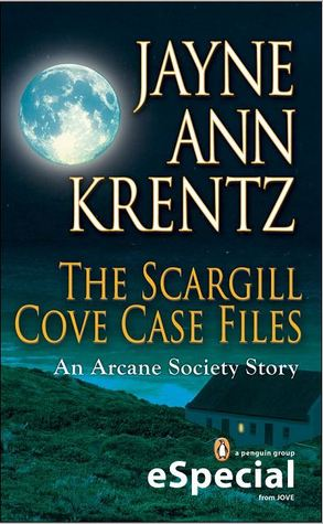 The Scargill Cove Case Files (Arcane Society, #9.5) by Jayne Ann Krentz