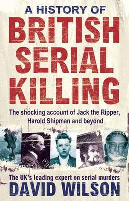 History of British Serial Killing by David Wilson
