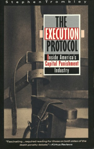 The Execution Protocol: Inside America's Capital Punishment Industry Stephen Trombley