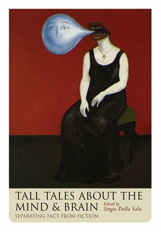 Tall Tales about the Mind and Brain by Sergio Della Sala
