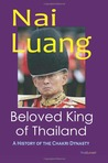 Nai Luang Beloved King of Thailand - A History of the Chakri Dynasty