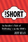 A Man Short: An Insider's Tale of TGIFriday's in the 1980s