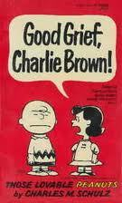 Good Grief, Charlie Brown! by Charles M. Schulz