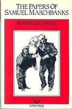The Papers of Samuel Marchbanks by Robertson Davies