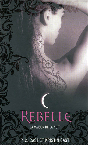 Rebelle (House of Night #4)