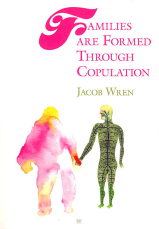 Families are Formed Through Copulation by Jacob Wren