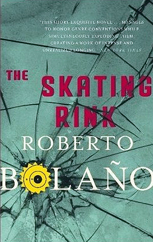 The Skating Rink by Roberto Bolaño