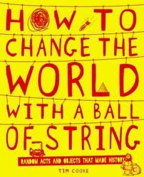 How to Change the World with a Ball of String by Tim Cooke