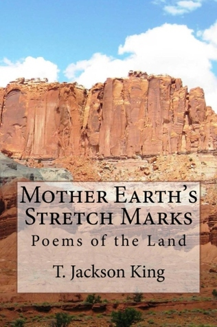 Mother Earth's Stretch Marks by T. Jackson King
