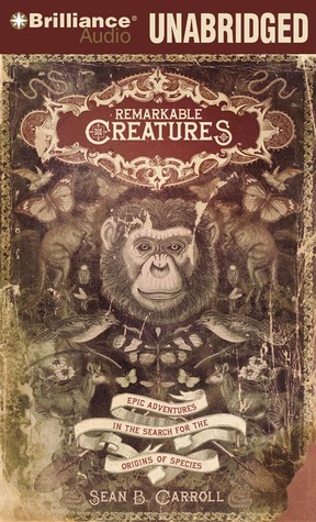 Remarkable Creatures: Epic Adventures in the Search for the Origin of Species