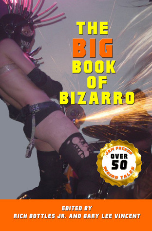 The Big Book of Bizarro by Rich Bottles Jr.