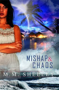 Mishap & Chaos by M.M. Shelley