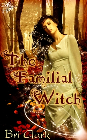 The Familial Witch by Bri Clark