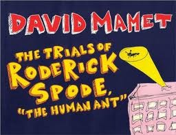 """The Trials of Roderick Spode, """"The Human Ant"""" by David Mamet"""