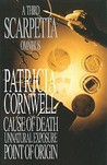 A Third Scarpetta Omnibus: Cause Of Death / Unnatural Exposure / Point Of Origin (Kay Scarpetta, #7, #8, #9)