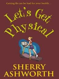 Let's Get Physical by Sherry Ashworth