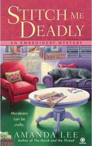 Stitch Me Deadly (An Embroidery Mystery, #2)