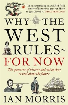 Why the West Rules-for Now by Ian Morris