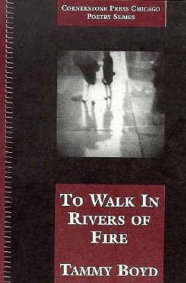 To Walk In Rivers Of Fire by Tammy Boyd
