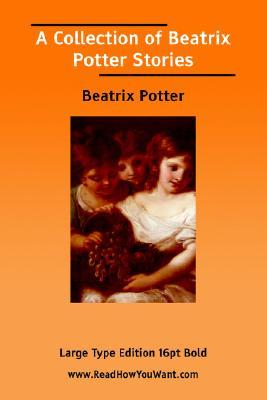 Collection of Beatrix Potter Stories, a by Beatrix Potter