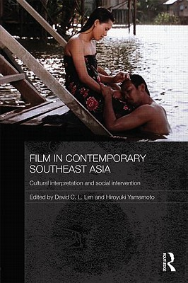 Film In Contemporary Southeast Asia: Cultural Interpretation And Social Intervention (Media, Culture And Social Change In Asia Series)