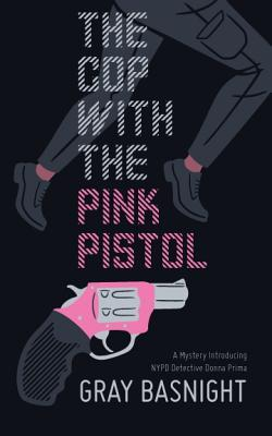 The Cop with the Pink Pistol: A Mystery Introducing NYPD Detective Donna Prima