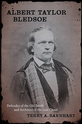 Albert Taylor Bledsoe: Defender of the Old South and Architect of the Lost Cause