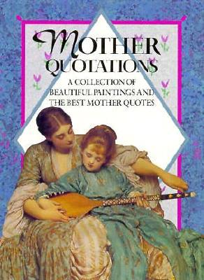 Mother Quotations: A Collection of Beautiful Paintings and the Best Mother Quotes