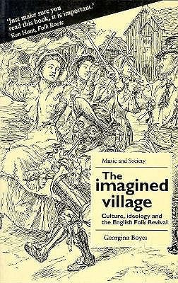 The Imagined Village: Culture, Ideology, And The English Folk Revival