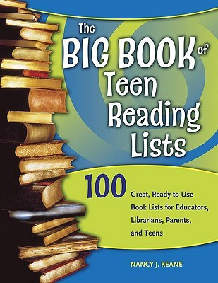 The Big Book of Teen Reading Lists: 100 Great, Ready-To-Use Book Lists for Educators, Librarians, Parents and Teens