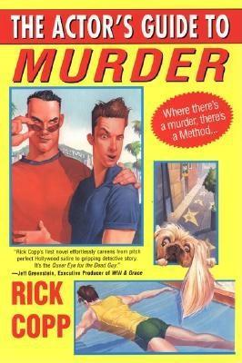 The Actor's Guide To Murder by Rick Copp