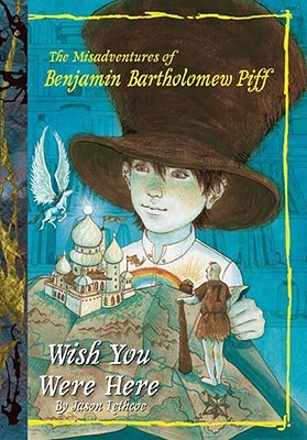 Wish You Were Here (The Misadventures of Benjamin Bartholomew Piff #4)