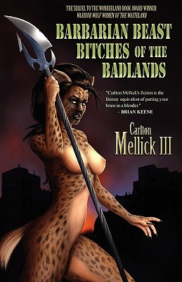 Barbarian Beast Bitches of the Badlands by Carlton Mellick III