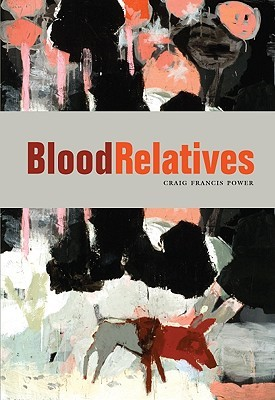 Blood Relatives by Craig Francis Power