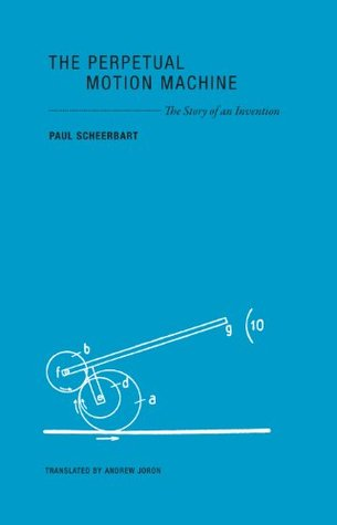The Perpetual Motion Machine - The Story of an Invention by Paul Scheerbart