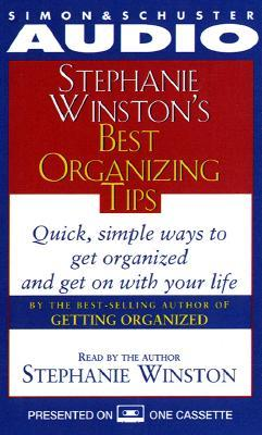 Stephanie Winston's Best Organizing Tips Quick Simple Ways to Get Organized CS: Quick, Simple Ways to Get Organized and Get on with Your Life