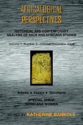 Africalogical Perspectives, Volume 1, Number 2, October/November 2004: Special Issue: Africana Women  by  Katherine Bankole