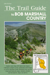 The Trail Guide To Bob Marshall Country