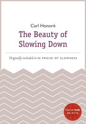 The Beauty of Slowing Down: A HarperOne Select
