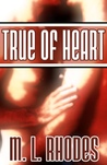 True of Heart by M.L. Rhodes