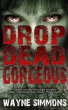 Drop Dead Gorgeous by Wayne Simmons